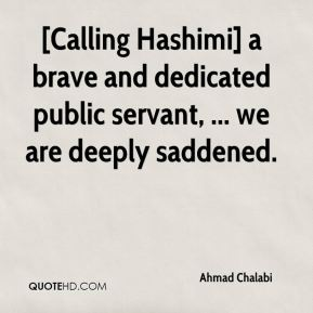 Ahmad Chalabi - [Calling Hashimi] a brave and dedicated public servant, ... we are deeply saddened.