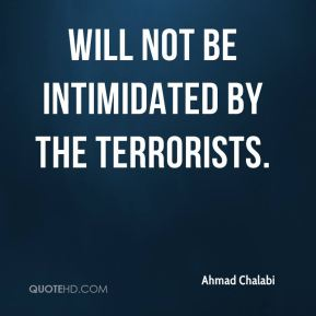 will not be intimidated by the terrorists.