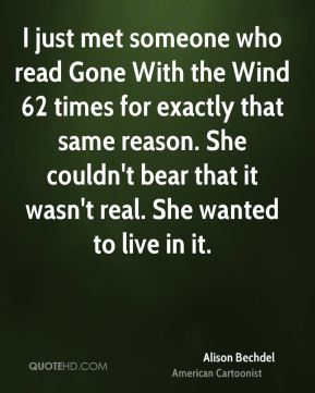 I just met someone who read Gone With the Wind 62 times for exactly that same reason. She couldn't bear that it wasn't real. She wanted to live in it.