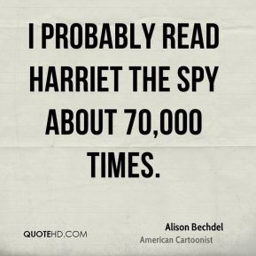 I probably read Harriet the Spy about 70,000 times.