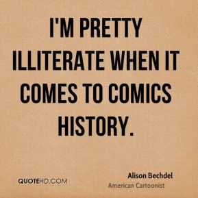Alison Bechdel - I'm pretty illiterate when it comes to comics history.