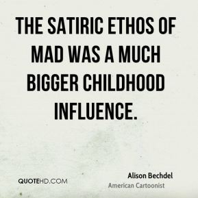 The satiric ethos of Mad was a much bigger childhood influence.