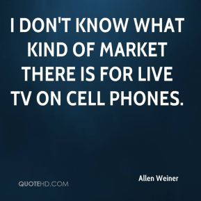 I don't know what kind of market there is for live TV on cell phones.