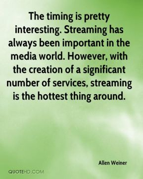 Allen Weiner - The timing is pretty interesting. Streaming has always been important in the media world. However, with the creation of a significant number of services, streaming is the hottest thing around.