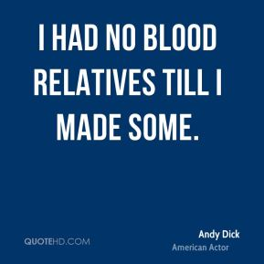 Andy Dick - I had no blood relatives till I made some.