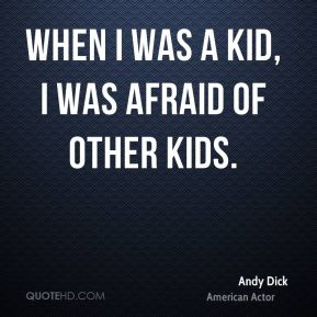 When I was a kid, I was afraid of other kids.