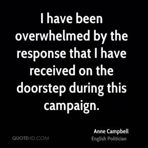 Anne Campbell - I have been overwhelmed by the response that I have received on the doorstep during this campaign.
