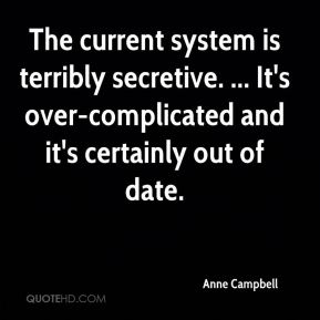 Anne Campbell - The current system is terribly secretive. ... It's over-complicated and it's certainly out of date.