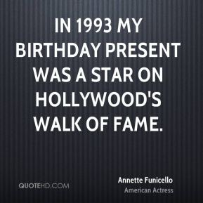 In 1993 my birthday present was a star on Hollywood's Walk of Fame.