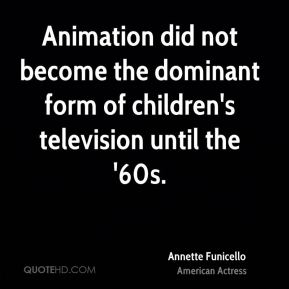 Animation did not become the dominant form of children's television until the '60s.