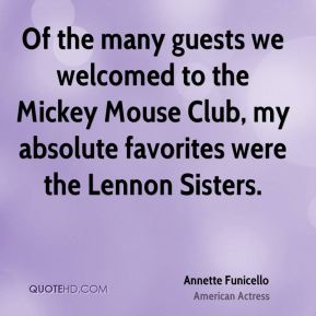 Annette Funicello - Of the many guests we welcomed to the Mickey Mouse Club, my absolute favorites were the Lennon Sisters.