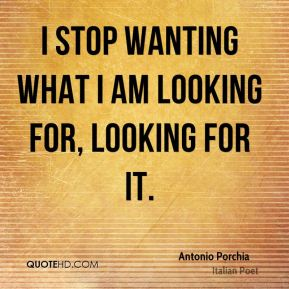 I stop wanting what I am looking for, looking for it.