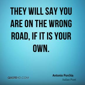 They will say you are on the wrong road, if it is your own.