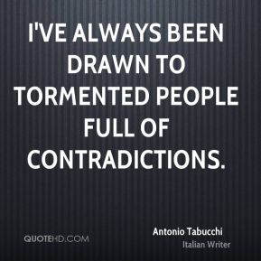 I've always been drawn to tormented people full of contradictions.