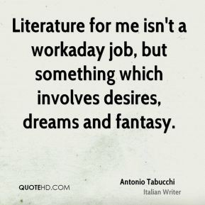 Literature for me isn't a workaday job, but something which involves desires, dreams and fantasy.