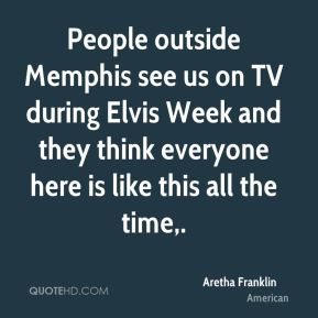 People outside Memphis see us on TV during Elvis Week and they think everyone here is like this all the time.