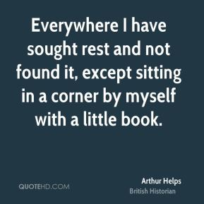 Everywhere I have sought rest and not found it, except sitting in a corner by myself with a little book.