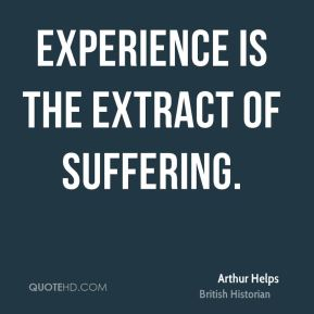 Experience is the extract of suffering.