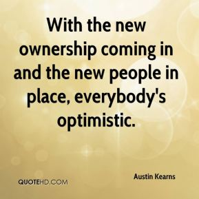 With the new ownership coming in and the new people in place, everybody's optimistic.