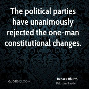 The political parties have unanimously rejected the one-man constitutional changes.
