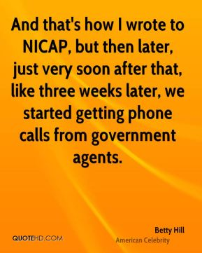 And that's how I wrote to NICAP, but then later, just very soon after that, like three weeks later, we started getting phone calls from government agents.