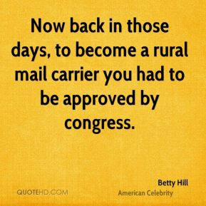 Now back in those days, to become a rural mail carrier you had to be approved by congress.