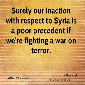 Bill Kristol - Surely our inaction with respect to Syria is a poor precedent if we're fighting a war on terror.
