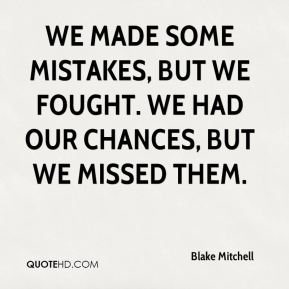 Blake Mitchell - We made some mistakes, but we fought. We had our chances, but we missed them.