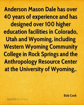 Bob Cook - Anderson Mason Dale has over 40 years of experience and has designed over 100 higher education facilities in Colorado, Utah and Wyoming, including Western Wyoming Community College in Rock Springs and the Anthropology Resource Center at the University of Wyoming.