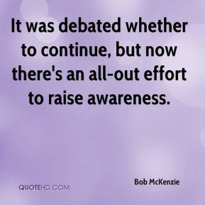 Bob McKenzie - It was debated whether to continue, but now there's an all-out effort to raise awareness.