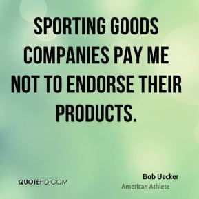 Sporting goods companies pay me not to endorse their products.