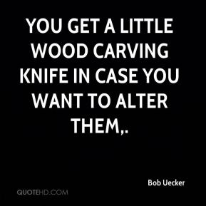 You get a little wood carving knife in case you want to alter them.