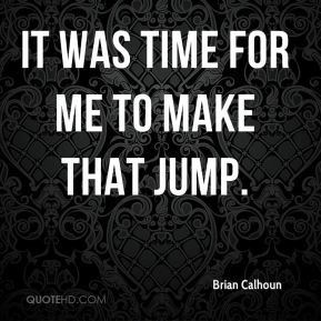 It was time for me to make that jump.
