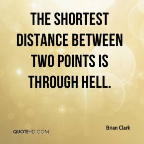 The shortest distance between two points is through Hell.