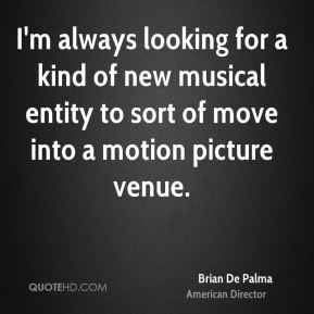 I'm always looking for a kind of new musical entity to sort of move into a motion picture venue.