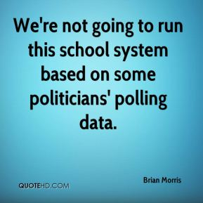 Brian Morris - We're not going to run this school system based on some politicians' polling data.
