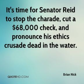 Brian Nick - It's time for Senator Reid to stop the charade, cut a $68,000 check, and pronounce his ethics crusade dead in the water.