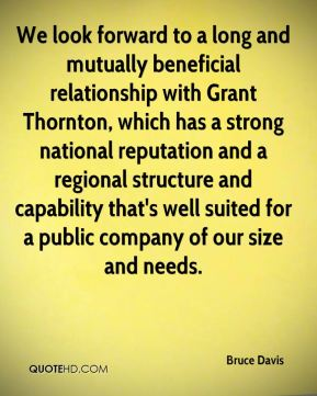 Bruce Davis - We look forward to a long and mutually beneficial relationship with Grant Thornton, which has a strong national reputation and a regional structure and capability that's well suited for a public company of our size and needs.