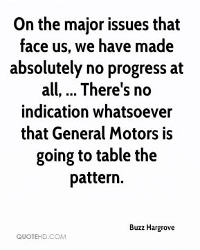 Buzz Hargrove - On the major issues that face us, we have made absolutely no progress at all, ... There's no indication whatsoever that General Motors is going to table the pattern.