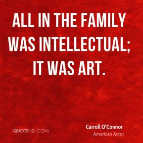 All in the Family was intellectual; it was art.