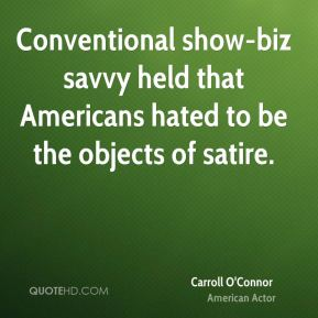 Conventional show-biz savvy held that Americans hated to be the objects of satire.