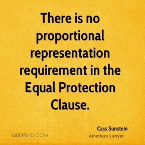 Cass Sunstein - There is no proportional representation requirement in the Equal Protection Clause.