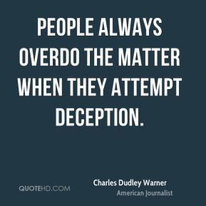 Charles Dudley Warner - People always overdo the matter when they attempt deception.