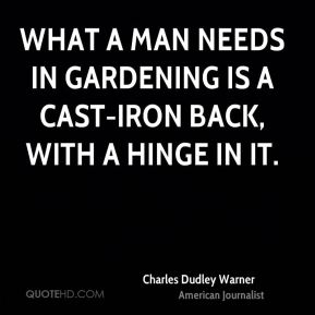 What a man needs in gardening is a cast-iron back, with a hinge in it.