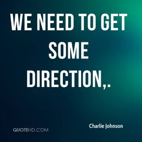 We need to get some direction.