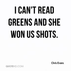 I can't read greens and she won us shots.