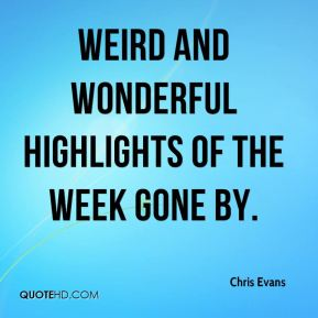 Chris Evans - weird and wonderful highlights of the week gone by.