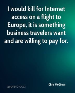 I would kill for Internet access on a flight to Europe, it is something business travelers want and are willing to pay for.