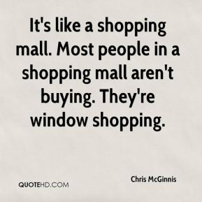 It's like a shopping mall. Most people in a shopping mall aren't buying. They're window shopping.