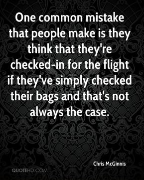 One common mistake that people make is they think that they're checked-in for the flight if they've simply checked their bags and that's not always the case.